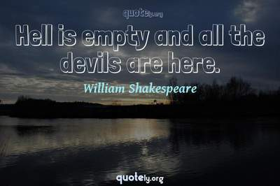 Photo Quote of Hell is empty and all the devils are here.