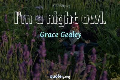 Photo Quote of I'm a night owl.