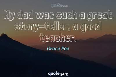 Photo Quote of My dad was such a great story-teller, a good teacher.