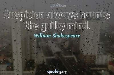 Photo Quote of Suspicion always haunts the guilty mind.