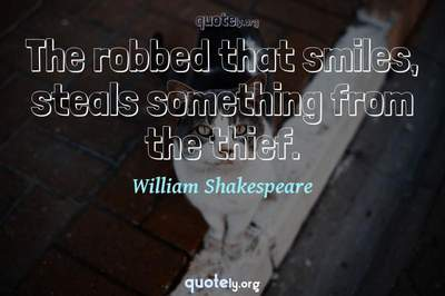 Photo Quote of The robbed that smiles, steals something from the thief.
