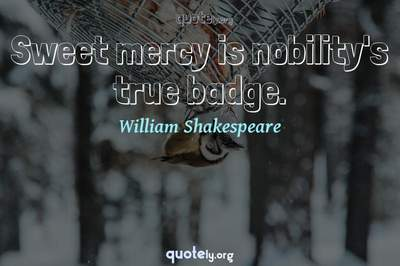 Photo Quote of Sweet mercy is nobility's true badge.