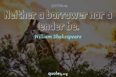 Photo Quote of Neither a borrower nor a lender be.