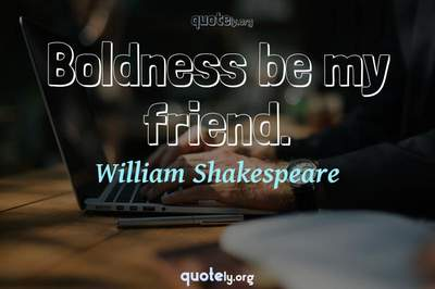 Photo Quote of Boldness be my friend.