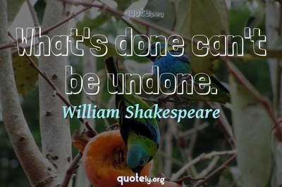 Photo Quote of What's done can't be undone.