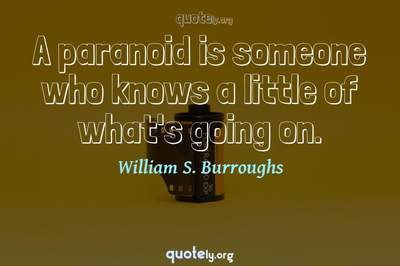 Photo Quote of A paranoid is someone who knows a little of what's going on.