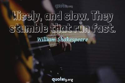 Photo Quote of Wisely, and slow. They stumble that run fast.