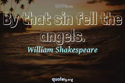 Photo Quote of By that sin fell the angels.