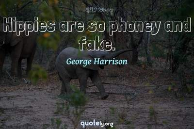 Photo Quote of Hippies are so phoney and fake.