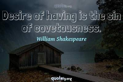 Photo Quote of Desire of having is the sin of covetousness.