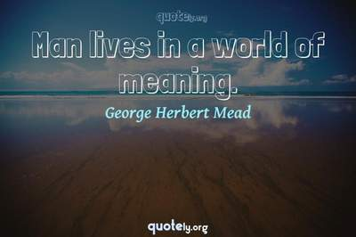 Photo Quote of Man lives in a world of meaning.