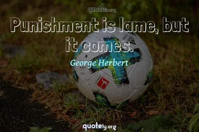 Photo Quote of Punishment is lame, but it comes.