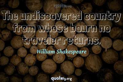 Photo Quote of The undiscovered country from whose bourn no traveler returns.