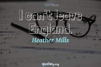 Photo Quote of I can't leave England.