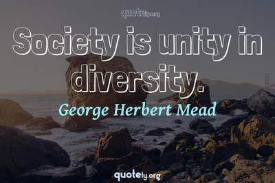 Photo Quote of Society is unity in diversity.