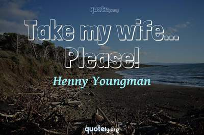 Photo Quote of Take my wife... Please!