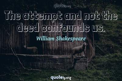 Photo Quote of The attempt and not the deed confounds us.