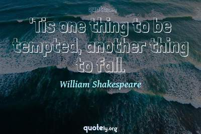Photo Quote of 'Tis one thing to be tempted, another thing to fall.