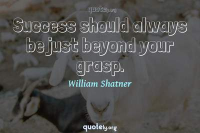 Photo Quote of Success should always be just beyond your grasp.