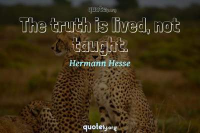 Photo Quote of The truth is lived, not taught.