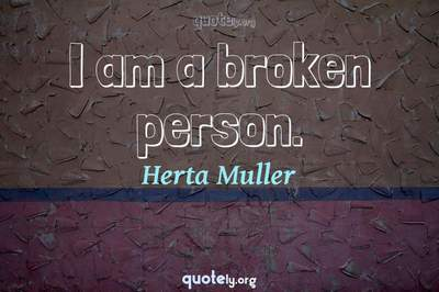 Photo Quote of I am a broken person.