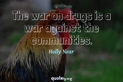 Photo Quote of The war on drugs is a war against the communities.
