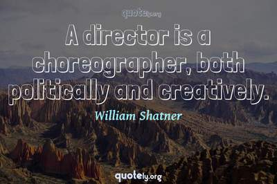 Photo Quote of A director is a choreographer, both politically and creatively.