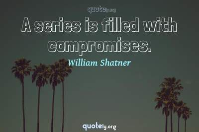 Photo Quote of A series is filled with compromises.