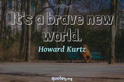 Photo Quote of It's a brave new world.