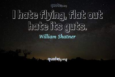 Photo Quote of I hate flying, flat out hate its guts.