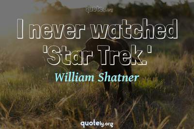 Photo Quote of I never watched 'Star Trek.'