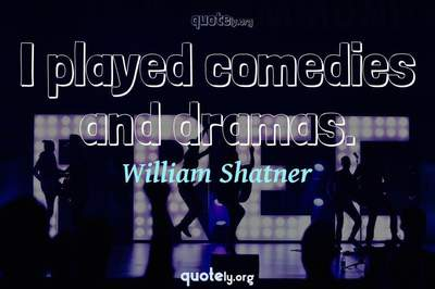 Photo Quote of I played comedies and dramas.