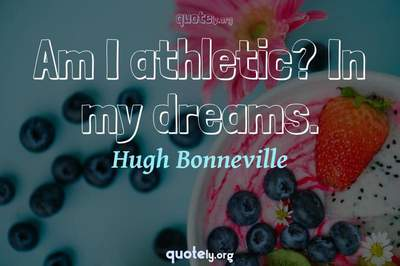 Photo Quote of Am I athletic? In my dreams.