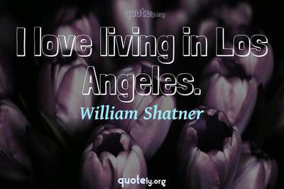 Photo Quote of I love living in Los Angeles.