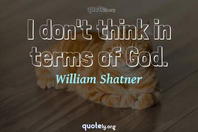 Photo Quote of I don't think in terms of God.