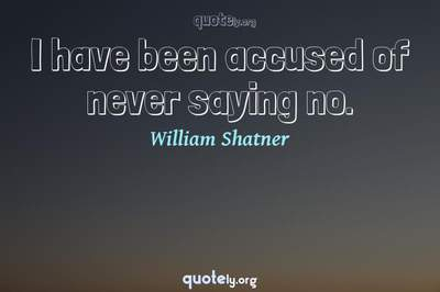 Photo Quote of I have been accused of never saying no.
