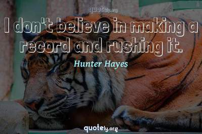 Photo Quote of I don't believe in making a record and rushing it.