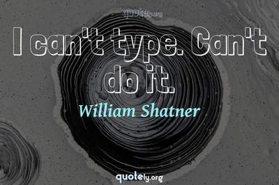Photo Quote of I can't type. Can't do it.