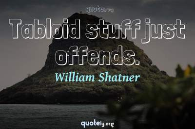 Photo Quote of Tabloid stuff just offends.