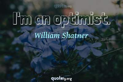 Photo Quote of I'm an optimist.