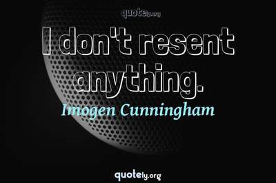 Photo Quote of I don't resent anything.