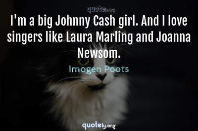 Photo Quote of I'm a big Johnny Cash girl. And I love singers like Laura Marling and Joanna Newsom.