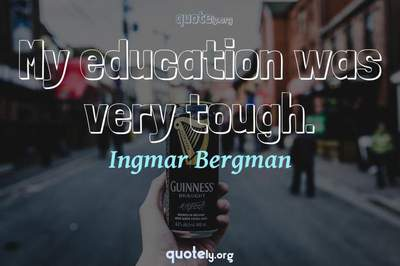 Photo Quote of My education was very tough.