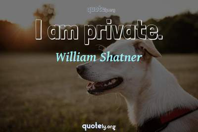 Photo Quote of I am private.