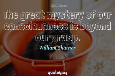 Photo Quote of The great mystery of our consciousness is beyond our grasp.