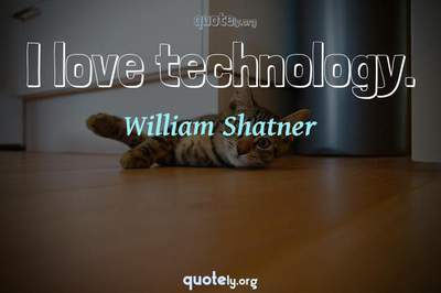 Photo Quote of I love technology.