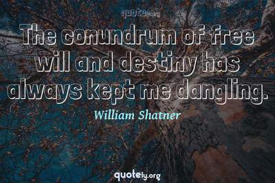 Photo Quote of The conundrum of free will and destiny has always kept me dangling.