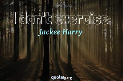 Photo Quote of I don't exercise.