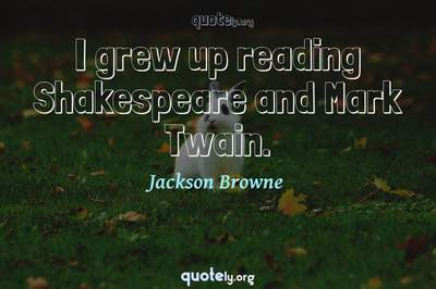 Photo Quote of I grew up reading Shakespeare and Mark Twain.