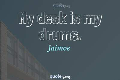 Photo Quote of My desk is my drums.